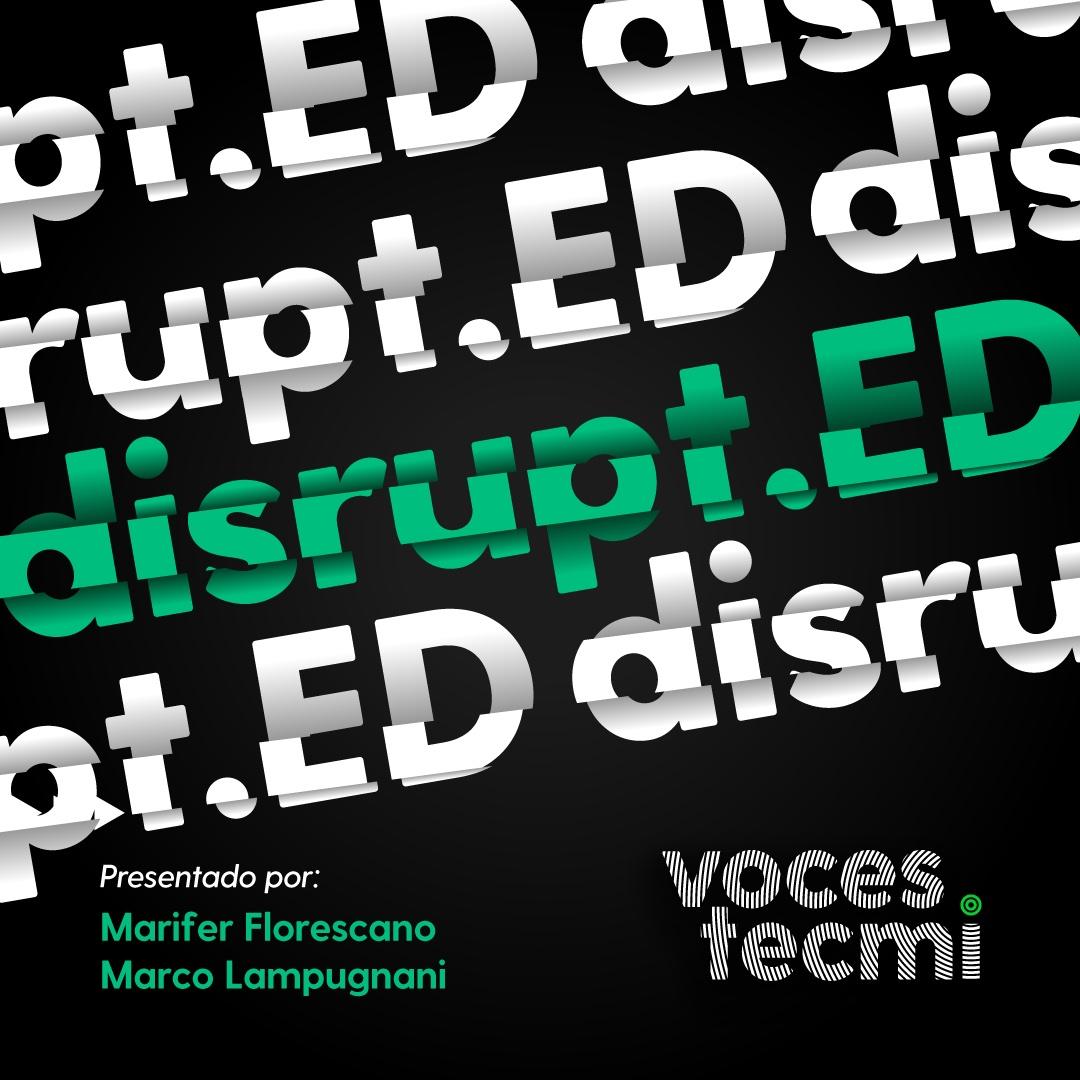disrupt.ED, podcast Tecmilenio